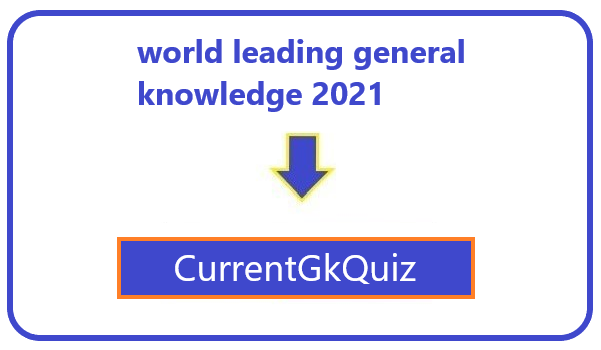world leading general knowledge 2021