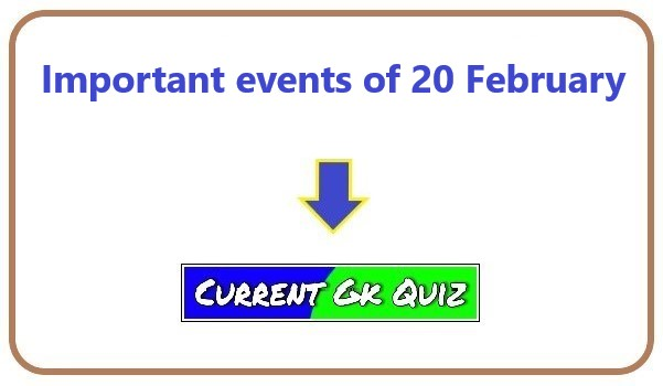 Important events of 20 February