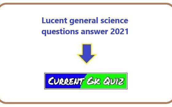 Lucent general science questions answer 2021