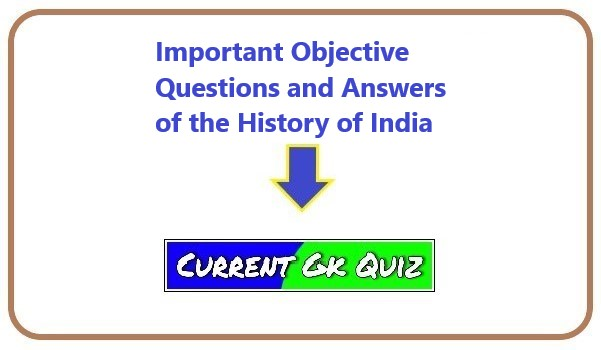 Important Objective Questions and Answers of the History of India