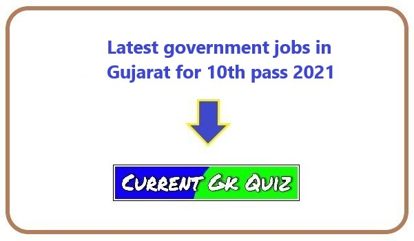 Latest government jobs in Gujarat for 10th pass 2021