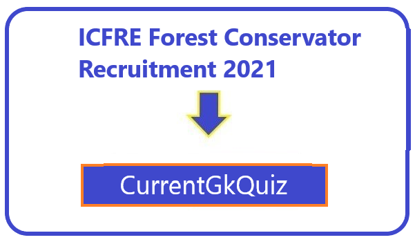 ICFRE Forest Conservator Recruitment 2021