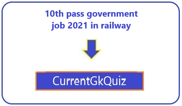 10th pass government job 2021 in railway